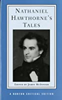 Nathaniel Hawthorne's Tales: Authoritative Texts, Backgrounds, Criticism (Norton Critical Editions)