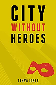 City Without Heroes by [Tanya Lisle]