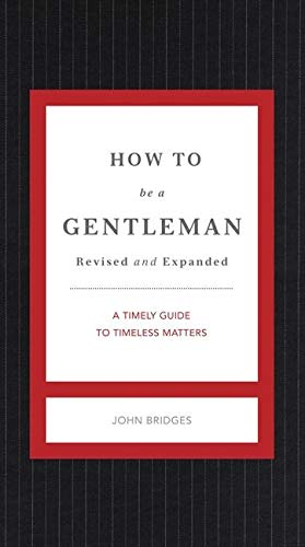 How to Be a Gentleman Revised and Expanded: A Timely Guide to Timeless Manners (The GentleManners Series)