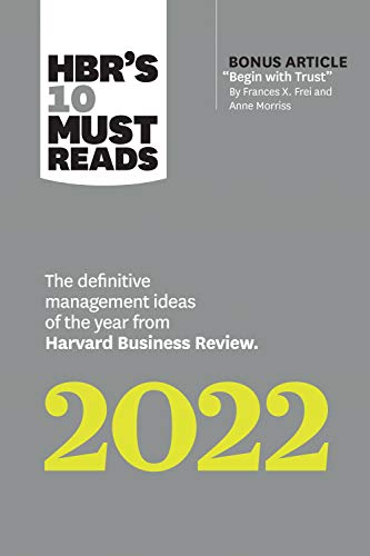 """Compare Textbook Prices for HBR's 10 Must Reads 2022: The Definitive Management Ideas of the Year from Harvard Business Review with bonus article """"Begin with Trust"""" by Frances ... of the Year from Harvard Business Review  ISBN 9781647822156 by Review, Harvard Business,Frei, Frances X.,Morriss, Anne,Hansen, Morten T.,Livingston, Robert"""