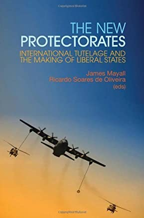 The New Protectorates: International Tutelage and the Making of Liberal States (Columbia/Hurst) by Columbia University Press (2012-01-31)