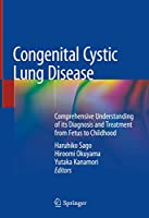 Congenital Cystic Lung Disease: Comprehensive Understanding of its Diagnosis and Treatment from Fetus to Childhood