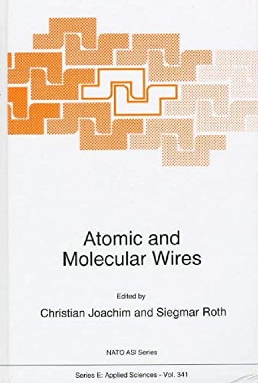 [(Atomic and Molecular Wires : Proceedings of the NATO Advanced Research Workshop, Les Houches, France, 6-10 May 1996)] [Edited by C.J. Joachim ] published on (July, 1997)