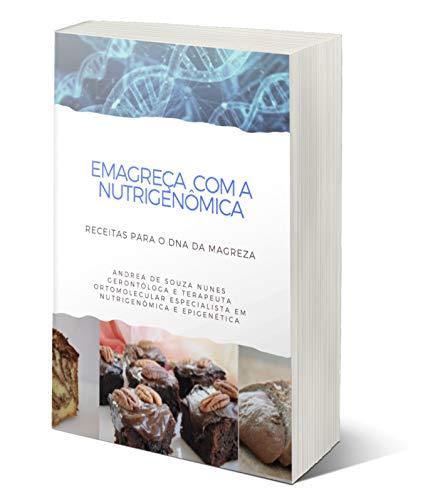 Emagreça com a Nutrigenômica: Receitas deliciosas e fáceis atuando no processo de emagrecimento (Portuguese Edition)