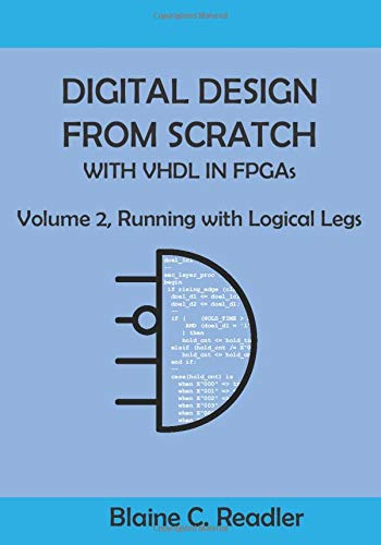 Digital Design from Scratch with VHDL in FPGAs: Volume 2, Running with Logical Legs