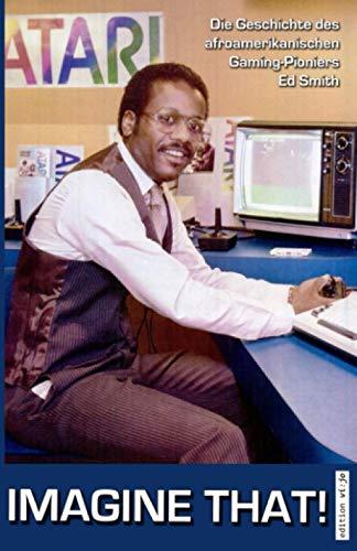 Imagine That!: Die Geschichte des afroamerikanischen Gaming-Pioniers Ed Smith