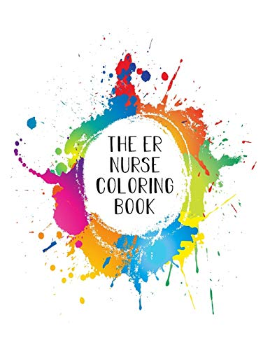 The ER Nurse Coloring Book: Funny Nursing Theme Colouring Book - Appreciation Gift For Your Favorite Emergency Room Nurse - Includes: Quotes From My Patients Section And Journaling Pages