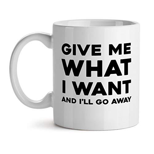 N\A Dame lo Que Quiero y me iré Divertido Infantil Lindo - Regalo de Taza de café de té de Oficina Popular único Inspirador