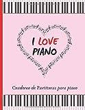 I LOVE PIANO: CUADERNO DE PARTITURAS PARA PIANO | CUADERNO DE MÚSICA CON PENTAGRAMAS | LIBRO PAUTADO...