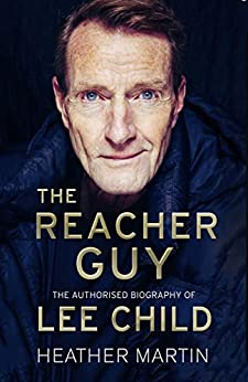 The Reacher Guy: The Authorised Biography of Lee Child by [Heather Martin]