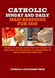 CATHOLIC SUNDAY AND DAILY MASS READINGS FOR 2020: CATHOLIC MISSAL WITH THE NEW ORDER OF MASS AND THE PRINCIPAL CELEBRATIONS OF THE LITURGICAL YEAR 2020 ... DAILY MASS READINGS WITH NEW ORDER OF MASS)
