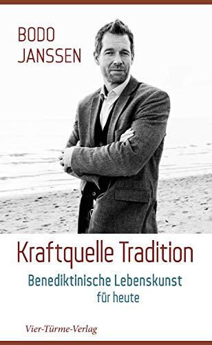 Kraftquelle Tradition: Benediktinische Lebenskunst für heute
