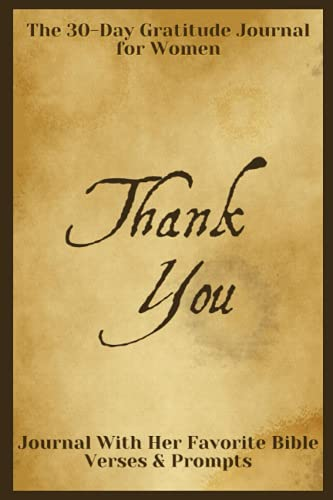 Thank You Journal - The 30-Day Gratitude Journal for Women: A Grateful You in less than 5 Minutes a