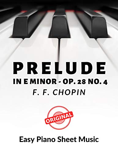 PRELUDE in E Minor Op. 28 No. 4 – CHOPIN - for Piano Solo. Easy - Intermediate: Famous Popular Classical Music. Teach Yourself How to Play. Video Tutorial, BIG Notes. (English Edition)