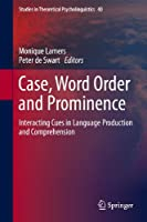 Case, Word Order and Prominence: Interacting Cues in Language Production and Comprehension (Studies in Theoretical Psycholinguistics (40))