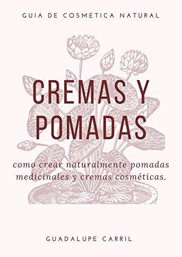 Cremas y Pomadas: Cómo crear naturalmente pomadas medicinales y cremas cosméticas (Guía Natural nº 5) (Spanish Edition)