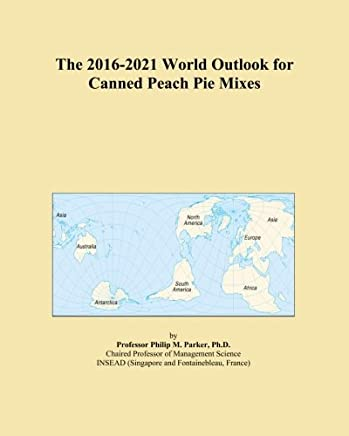 The 2016-2021 World Outlook for Canned Peach Pie Mixes