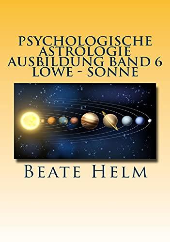 Psychologische Astrologie - Ausbildung Band 6 Löwe - Sonne: Selbstbewusstsein - Kreativität - Der/die innere König/in - Stolz (German Edition)