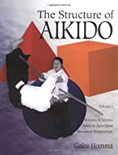 The Structure of Aikido: Volume 1: Kenjutsu and Taijutsu Sword and Open-Hand Movement Relationships (Structure of Aikido, Vol 1)