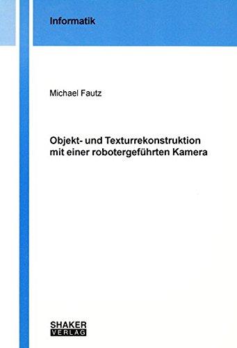 Objekt- und Texturrekonstruktion mit einer robotergeführten Kamera (Berichte aus der Informatik)