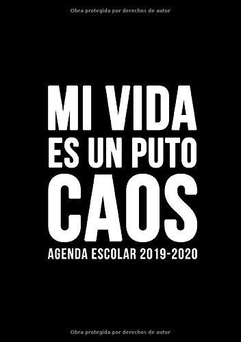 Agenda escolar 2019-2020: Mi vida es un puto caos: Del 1 de...