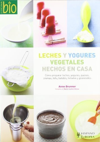 Leches y yogures vegetales hechos en casa. (Cocina Bio / Wholesome Foods) (Spanish Edition) by Anne Brunner (2009) Paperback