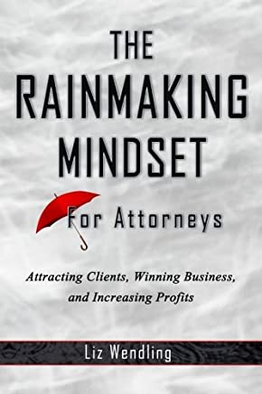 The Rainmaking Mindset For Attorneys: Attracting Clients, Winning Business and Increasing Profits