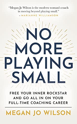 No More Playing Small: Free Your Inner Rockstar and Go All in on Your Full-Time Coaching Career (English Edition)