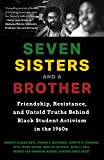 Seven Sisters and a Brother: Friendship, Resistance, and Untold Truths Behind Black Student Activism in the 1960s (English Edition)