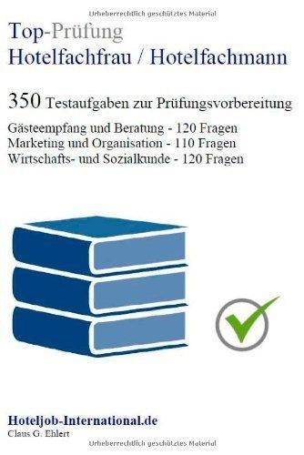 Top-Prüfung Hotelfachfrau / Hotelfachmann - 350 Übungsaufgaben für die Abschlussprüfung: Aufgaben inkl. Lösungen für eine effektive Prüfungsvorbereitung auf die Abschlussprüfung von Claus-Günter Ehlert (1. November 2013) Broschiert