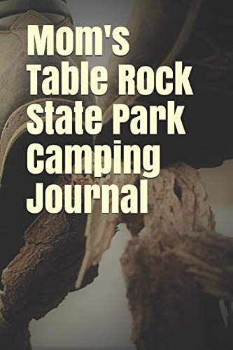 Mom s Table Rock State Park Camping Journal: Blank Lined Journal for Missouri Camping, Hiking, Fishing, Hunting, Kayaking, and All Other Outdoor Activities