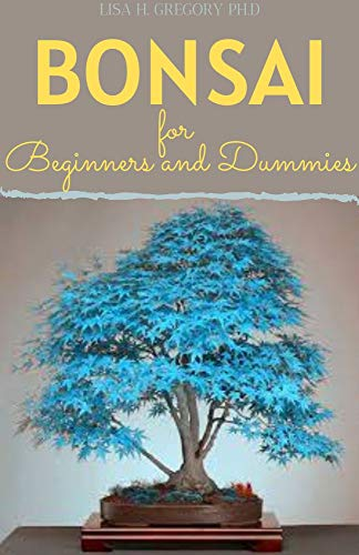 BONSAI FOR BEGINNERS AND DUMMIES: BONSAI SIGNIFICANC: GROWING AND CARING FOR YOUR BONSAI TREE (English Edition)