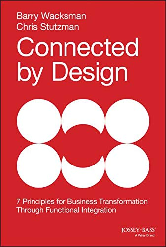 Connected by Design: Seven Principles of Business Transformation Through Functional Integration