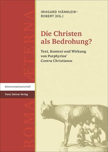 Die Christen als Bedrohung?: Text, Kontext und Wirkung von Porphyrios'