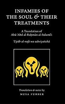 Infamies of the Soul and Their Treatments by [Abu Abd al-Rahman al-Sulami, Musa Furber]
