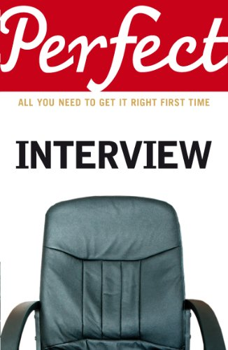The Perfect Interview: All you need to get it right the first time (Perfect...