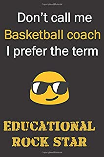 Don't call me Basketball Coach. I prefer the term Educational Rock Star.: Funny gag basketball coach gift for Christmas or end of school year. Better ... slam dunk and a great alternative to a card.