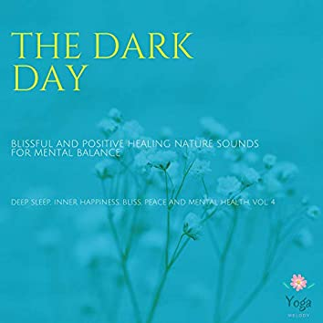 The Dark Day (Blissful And Positive Healing Nature Sounds For Mental Balance) (Deep Sleep, Inner Happiness, Bliss, Peace And Mental Health, Vol. 4)