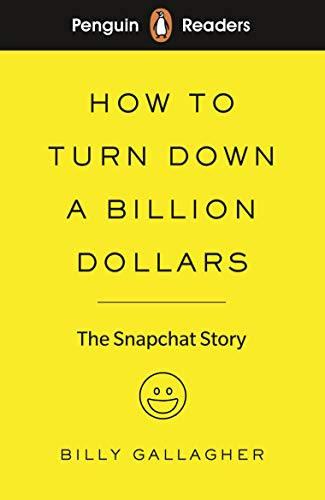 Pr Level 2. How To Turn Down A Billion Dollars: The Snapchat Story (Penguin Readers Level 2)