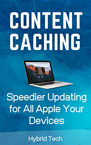 Content Caching MacOS/IOS: Speedier Updating for All Your Apple Devices (English Edition)