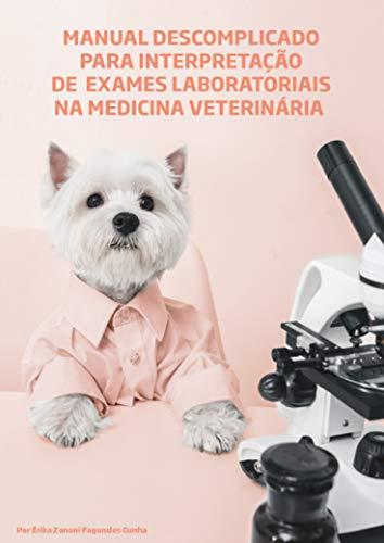 Manual descomplicado para interpretação de exames laboratoriais na medicina veterinária