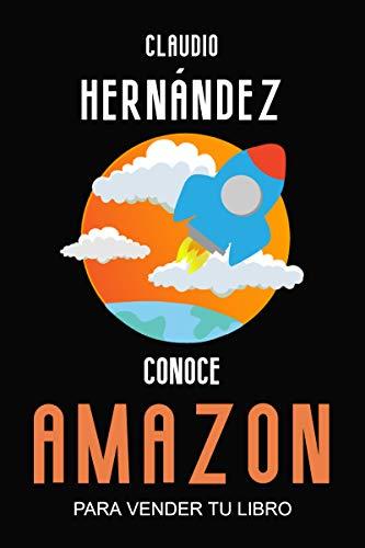 Conoce Amazon para vender tu libro: Todas las claves y experiencia para vender más libros desde el primer mes