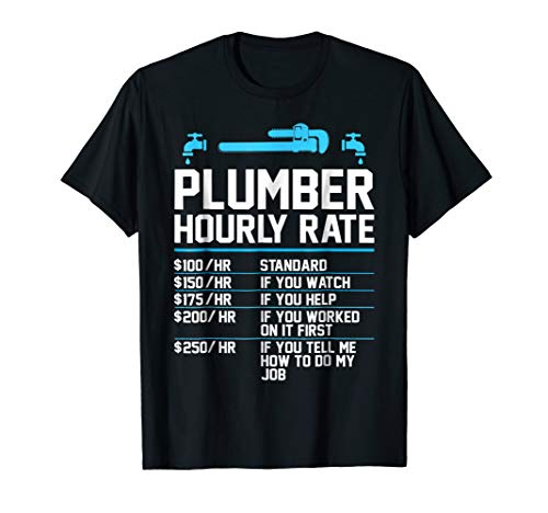 Plumber Hourly Rate - Funny Plumbing T-Shirt