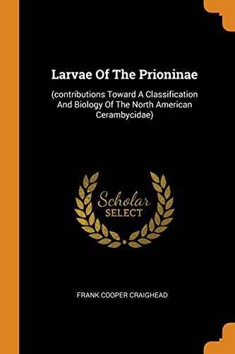 Larvae of the Prioninae: (contributions Toward a Classification and Biology of the North American Cerambycidae)
