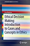 Ethical Decision Making: Introduction to Cases and Concepts in Ethics (SpringerBriefs in Ethics)