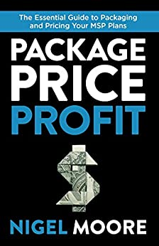 Package, Price, Profit: The Essential Guide to Packaging and Pricing Your MSP Plans by [Nigel Moore, Richard Tubb]