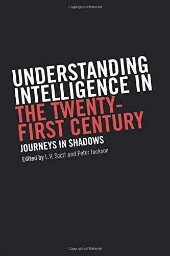 Understanding Intelligence in the Twenty-First Century: Journeys in Shadows (Studies in Intelligence)