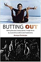 Butting Out: Reading Resistive Choreographies Through Works By Jawole Willa Jo Zollar And Chandralekha