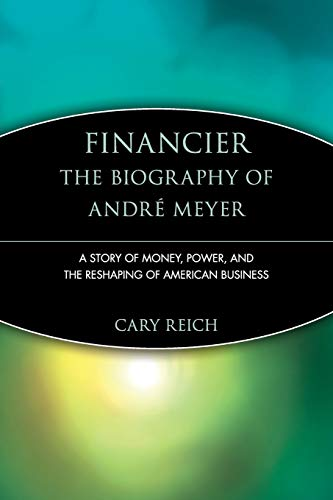 Financier: The Biography of André Meyer: A Story of Money, Power, and the Reshaping of American Business (Trailblazers)