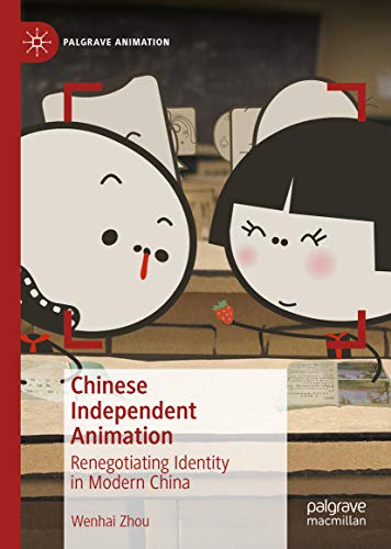 Chinese Independent Animation: Renegotiating Identity in Modern China (Palgrave Animation) (English Edition)